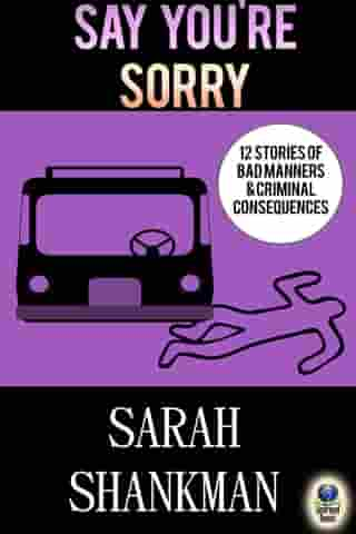 Say You're Sorry: 12 Stories of Bad Manners and Criminal Consequences