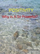 Positivity Why Is It So Powerful? by Cathy Cavarzan