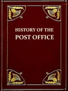 The History of the Post Office from Its Establishment down to 1836 [Illustrated] by Herbert Joyce