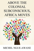 Above the Colonial Subconscious, Africa Moves by Michel Ngue-Awane