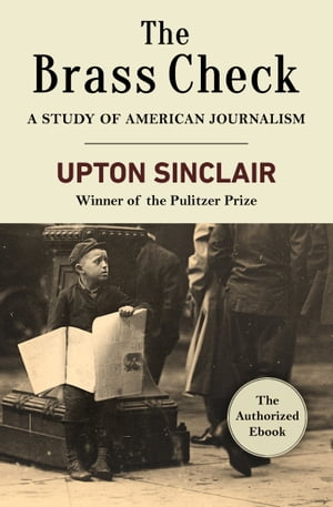 The Brass Check A Study of American Journalism