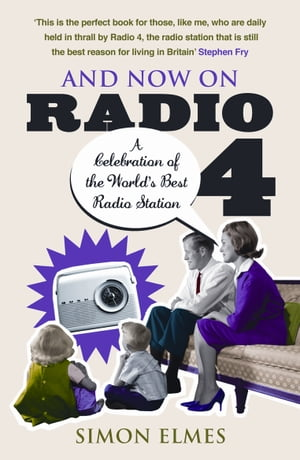 And Now on Radio 4 A Celebration of the World's Best Radio Station