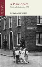 A Place Apart: Northern Ireland in the 1970s by Dervla Murphy