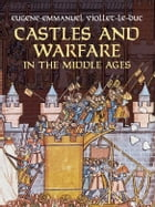 Castles and Warfare in the Middle Ages by Eugene-Emmanuel Viollet-le-Duc