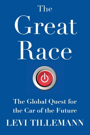 The Great Race The Global Quest for the Car of the Future