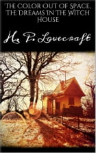 The Color Out Of Space, The Dreams In The Witch House by H. P. Lovecraft