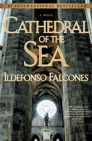 Cathedral of the Sea: A Novel by Ildefonso Falcones