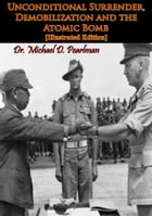 Unconditional Surrender, Demobilization and the Atomic Bomb [Illustrated Edition] by Dr. Michael D. Pearlman