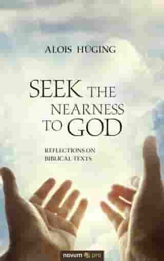 Seek the nearness to God: Reflections on biblical texts by Alois Hüging