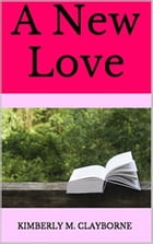 A New Love by Kimberly M. Clayborne