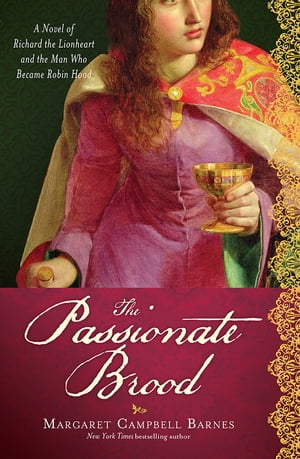 The Passionate Brood: A Novel of Richard the Lionheart and the Man Who Became Robin Hood de Margaret Campbell Barnes