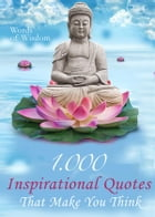 Words of Wisdom - 1000 Inspirational Quotes That Make You Think - Wise Words, Aphorisms And Famous Sayings To Realize What Matters In Life (Illustrate by Luise J. Rotman