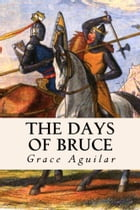The Days of Bruce by Grace Aguilar