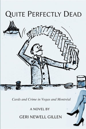 Quite Perfectly Dead: Cards and Crime in Vegas and Montreal by Geri Newell Gillen