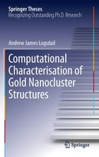 Computational Characterisation of Gold Nanocluster Structures by Andrew James Logsdail