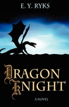 Dragon Knight by E. Y. Rykes