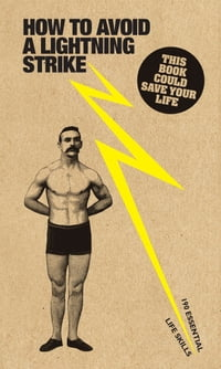How to Avoid a Lightning Strike: And 190 Essential Life Skills
