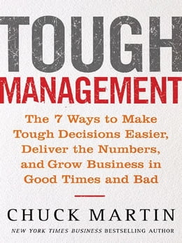 Book Tough Management: The 7 Winning Ways to Make Tough Decisions Easier, Deliver the Numbers, and Grow… by Martin, Chuck