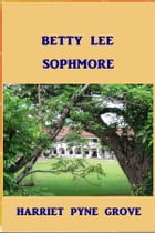Betty Lee, Sophmore by Harriet Pyne Grove