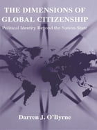 The Dimensions of Global Citizenship: Political Identity Beyond the Nation-State