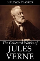 The Collected Works of Jules Verne: 36 Novels and Short Stories by Jules Verne