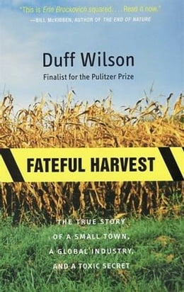 Book Fateful Harvest: The True Story of a Small Town, a Global Industry, and a Toxic Secret by Duff Wilson