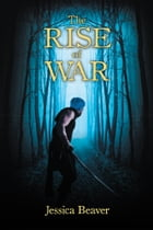 The Rise of War by Jessica Beaver