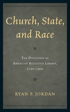 Church, State, and Race: The Discourse of American Religious Liberty, 1750–1900
