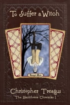 To Suffer a Witch: The Blackthorne Chronicles, Book 1 by Christopher Treagus