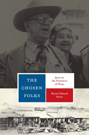 The Chosen Folks Jews on the Frontiers of Texas