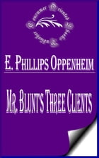 Mr. Blunt's Three Clients by E. Phillips Oppenheim