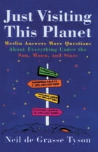 Just Visiting This Planet: Merlin Answers More Questions About Everything Under the Sun, Moon, and…