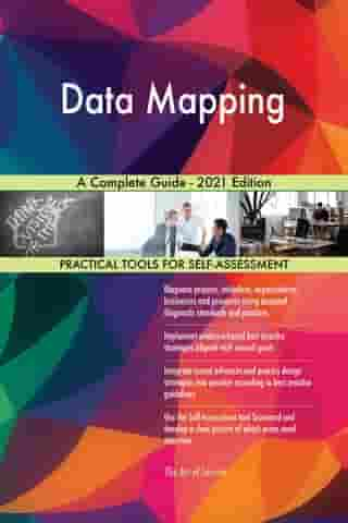 Data Mapping A Complete Guide - 2021 Edition by Gerardus Blokdyk