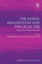 The Moral Imagination and the Legal Life: Beyond Text in Legal Education