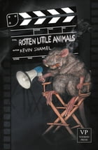 Rotten Little Animals: Extreme Fantasy by Kevin Shamel
