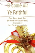 O Come All Ye Faithful Pure Sheet Music Duet for Flute and Double Bass, Arranged by Lars Christian Lundholm by Pure Sheet Music