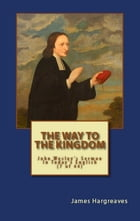 The Way To The Kingdom: John Wesley's Sermon in Today's English (7 of 44) by James Hargreaves
