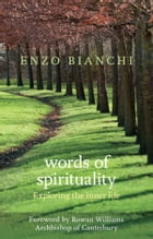 Words of Spirituality: Exploring the inner life by Enzo Bianchi