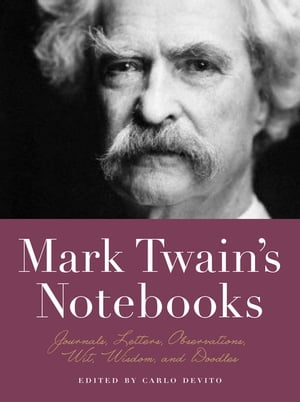 Mark Twain's Notebooks Journals,  Letters,  Observations,  Wit,  Wisdom,  and Doodles