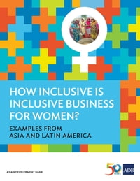 How Inclusive is Inclusive Business for Women?: Examples from Asia and Latin America