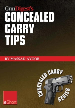 Gun Digest?s Concealed Carry Tips eShort Get the best concealed carry tips,  handgun training advice & CCW insight from Massad Ayoob.