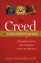 """The Creed: A Catechist's Guide: Understanding and Sharing """"What We Believe"""" by Janet Schaeffler"""