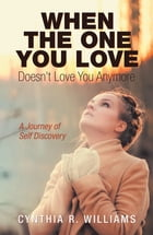 When the One You Love Doesn't Love You Anymore: A Journey of Self Discovery by Cynthia R. Williams