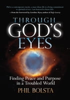 Through God's Eyes: Finding Peace and Purpose in a Troubled World by Phil Bolsta
