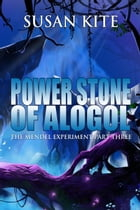 Power Stone of Alogol: The Mendel Experiment Part Three by Susan Kite