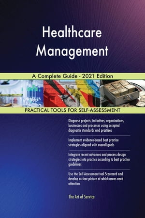 Healthcare Management A Complete Guide - 2021 Edition by Gerardus Blokdyk