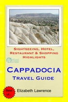 Cappadocia, Turkey Travel Guide: Sightseeing, Hotel, Restaurant & Shopping Highlights by Elizabeth Lawrence