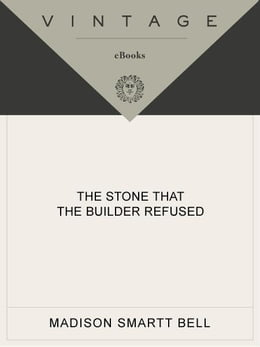 Book The Stone that the Builder Refused: A Novel of Haiti by Madison Smartt Bell