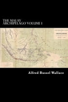 The Malay Archipelago: Volume I of II by Alfred Russel Wallace