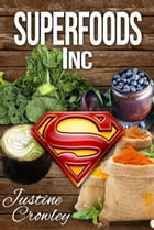 Superfoods Inc by Justine Crowley